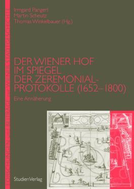Der Wiener Hof im Spiegel der Zeremonialprotokolle (1652-1800)