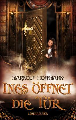 Die tür  Ines öffnet die Tür von Markolf Hoffmann bei LovelyBooks (Jugendbuch)