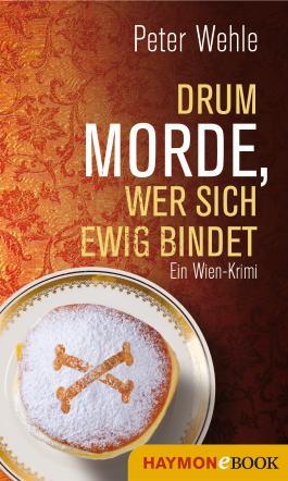 Drum morde, wer sich ewig bindet: Ein Wien-Krimi (Hofrat-Halb-Krimi 4)