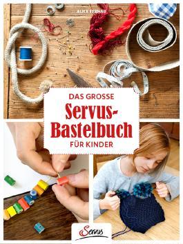 Das grosse Servus-Bastelbuch für Kinder