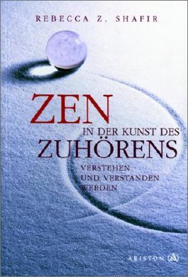 Zen in der Kunst des Zuhörens. Verstehen und verstanden werden