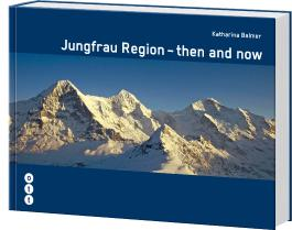 Jungfrau Region - then and now