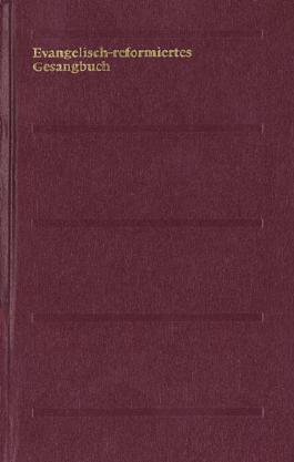 Evangelisch-reformiertes Gesangbuch. Gesangbuch der Evangelisch-reformierten Kirchen der deutschsprachigen Schweiz: Normalausgabe