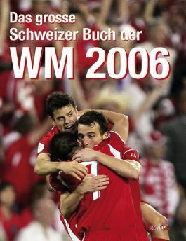 Das grosse Schweizer Buch der WM 2006