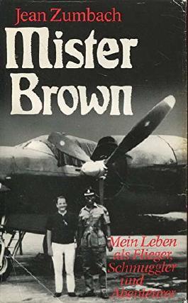 Mister Brown. Mein Leben als Flieger, Schmuggler und Abenteurer
