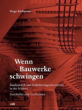 Wenn Bauwerke schwingen: Baudynamik und Erdbebeningenieurwesen in der Schweiz - Geschichte und Geschichten
