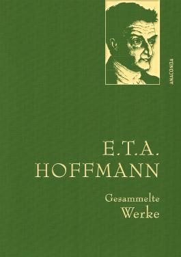 E.T.A. Hoffman - Gesammelte Werke (Iris®-LEINEN-Ausgabe)