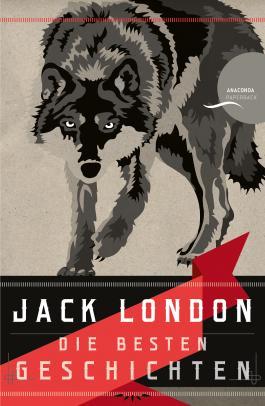 Jack London - Die besten Geschichten
