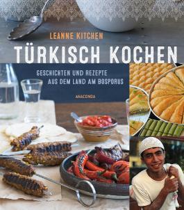 Türkisch kochen - Geschichten und Rezepte aus dem Land am Bosporus