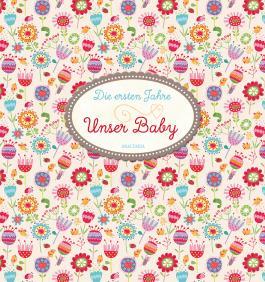Die ersten Jahre - Unser Baby (Blumenmuster, Fotoalbum)