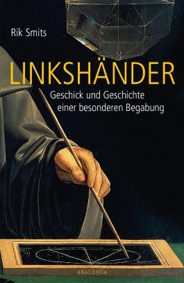 Linkshänder - Geschick und Geschichte einer Begabung