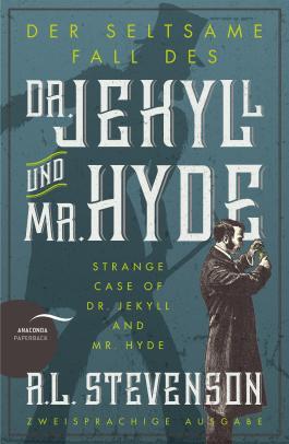 Der seltsame Fall des Dr. Jekyll und Mr. Hyde / Strange Case of Dr. Jekyll and Mr. Hyde (Zweisprachige Ausgabe)