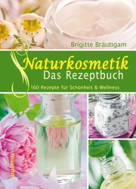 Naturkosmetik - Das Rezeptbuch: 160 Rezepte für Schönheit & Wellness (Anaconda Gesundheit und Wellness) (German Edition)