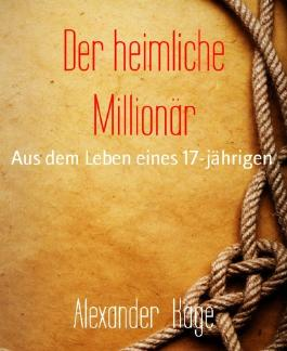 Der heimliche Millionär: Aus dem Leben eines 17-jährigen (German Edition)