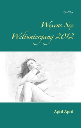 Wexens Sex Weltuntergang 2012