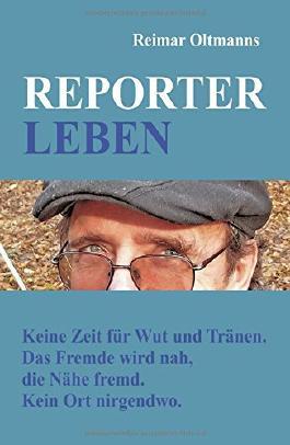 REPORTER-LEBEN: Keine Zeit für Wut und Tränen. Das Fremde wird nah, die Nähe fremd. Kein Ort nirgendwo