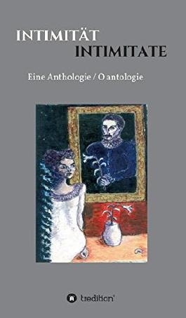 Intimität / Intimitate: Eine Anthologie / O antologie