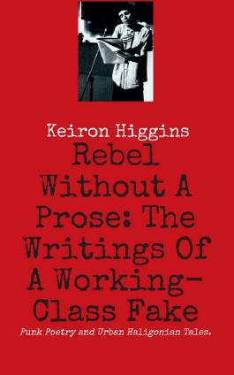 Rebel Without A Prose: The Writings Of A Working Class Fake