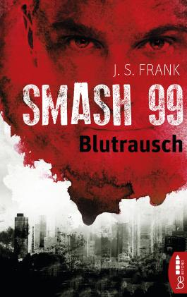 Smash99 - Folge 1: Blutrausch (Smash99-Dystopie)