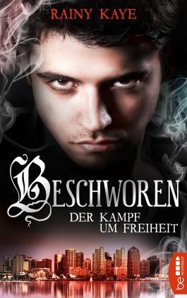 Beschworen - Der Kampf um Freiheit: Roman