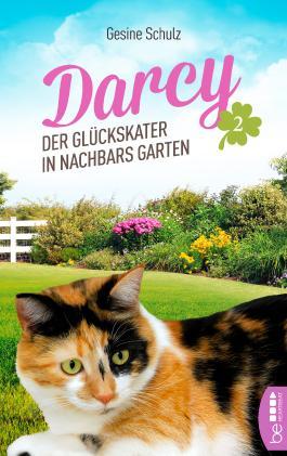 Darcy - Der Glückskater in Nachbars Garten (Die Katzenserie 2)
