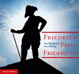 Friedrich. Fritz. Fridericus