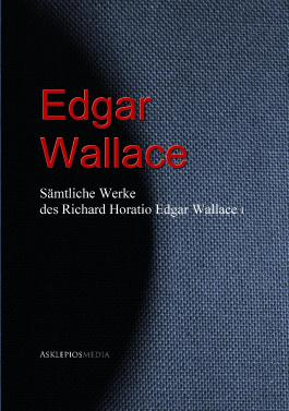 Sämtliche Werke des Richard Horatio Edgar Wallace (Edgar Wallace): I