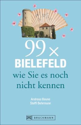 Bielefeld Reiseführer: 99x Bielefeld wie Sie es noch nicht kennen. Zahlreiche Insider- und Geheimtipps für Bielefeld & Umgebung. Neue Entdeckungen, Spaß und Überraschungen garantiert.