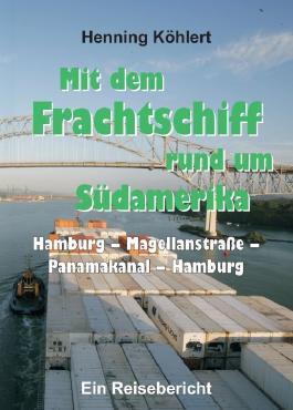 Mit dem Frachtschiff rund um Südamerika: Hamburg – Magellanstraße – Panamakanal – Hamburg