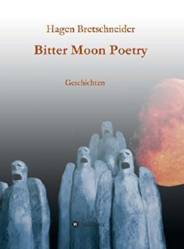 Bitter Moon Poetry: Geschichten