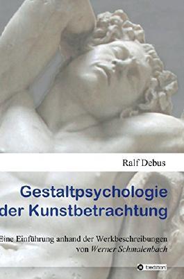 Gestaltpsychologie der Kunstbetrachtung: Eine Einführung anhand der Werkbeschreibungen von Werner Schmalenbach