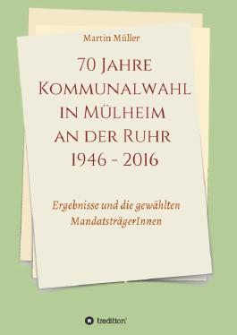 70 Jahre Kommunalwahl in Mülheim an der Ruhr 1946 - 2016