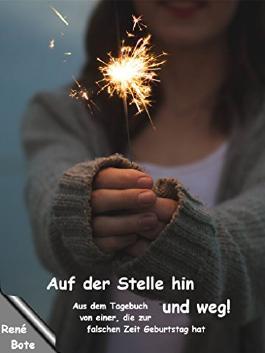 Auf der Stelle hin und weg!: Aus dem Tagebuch von einer, die zur falschen Zeit Geburtstag hat (German Edition)