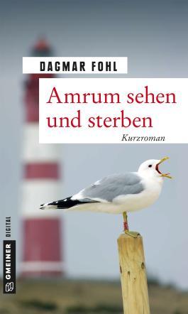 Amrum sehen und sterben: Kurzroman (Kurzromane im GMEINER-Verlag)