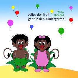 Julius der Troll geht in den Kindergarten
