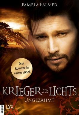 Krieger des Lichts - Ungezähmt: Drei Romane in einem eBook (Krieger-des-Lichts-Reihe)