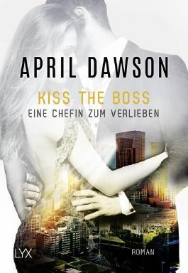 Kiss The Boss Eine Chefin Zum Verlieben Von April Dawson