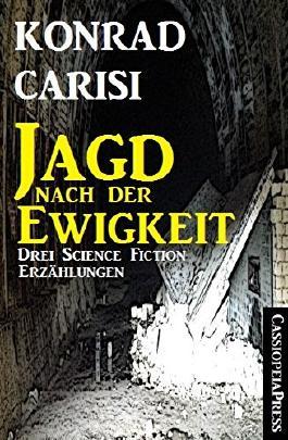 Die Jagd nach der Ewigkeit: Drei Science Fiction Erzählungen/ Cassiopeiapress Spannung