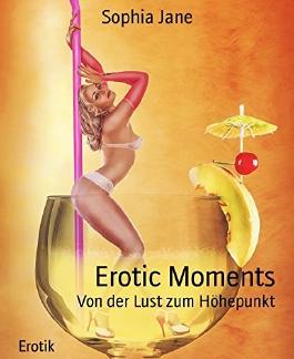 Erotic Moments: Von der Lust zum Höhepunkt
