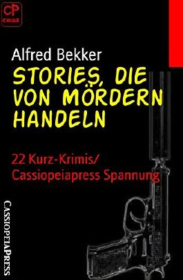 Stories, die von Mördern handeln: 22 Kurz-Krimis/ Cassiopeiapress Spannung