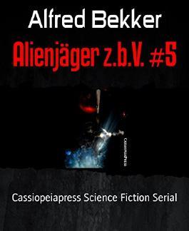 Alienjäger z.b.V. #5: Cassiopeiapress Science Fiction Serial