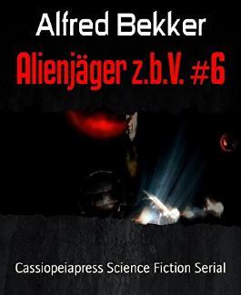 Alienjäger z.b.V. #6: Cassiopeiapress Science Fiction Serial
