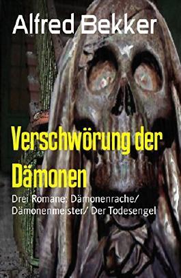 Verschwörung der Dämonen: Drei Romane: Dämonenrache/ Dämonenmeister/ Der Todesengel