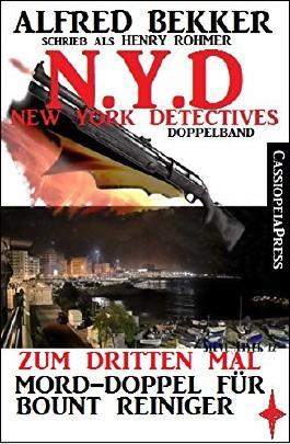 N.Y.D. - Zum dritten Mal - Mord-Doppel für Bount Reiniger (New York Detectives Doppelband): Feuer und Flamme/ Mord am East River - zwei Cassiopeiapress Thriller in einem Buch