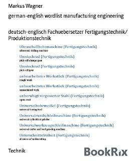 german-english wordlist manufacturing engineering: deutsch-englisch Fachuebersetzer Fertigungstechnik/ Produktionstechnik