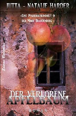 Der verlorene Apfelbaum: Eine Pfarrhauskindheit in der Mark Brandenburg (Autobiographischer Roman)