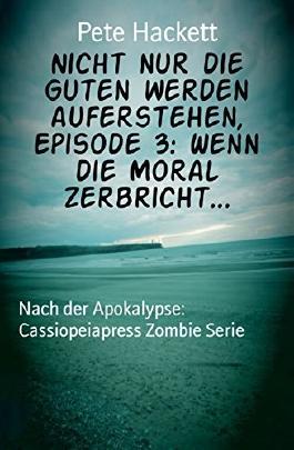 Nicht nur die Guten werden auferstehen, Episode 3: Wenn die Moral zerbricht...: Nach der Apokalypse: Cassiopeiapress Zombie Serie