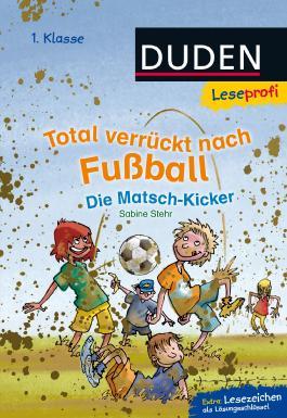 Leseprofi – Total verrückt nach Fußball. Die Matsch-Kicker, 1. Klasse