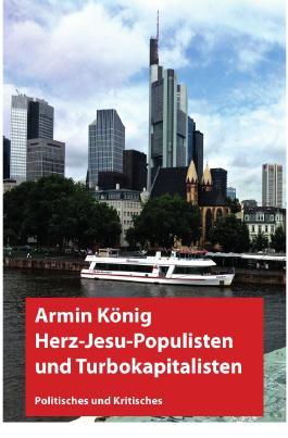 Herzjesu-Populisten und Turbokapitalisten
