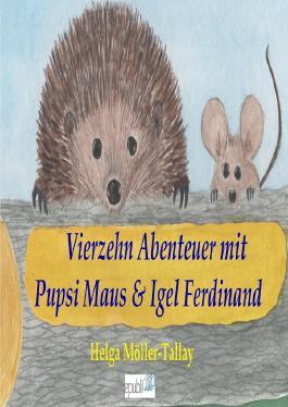Igel Ferdinand & Pupsi Maus / Vierzehn Abenteuer mit Igel Ferdinand & Pupsi Maus